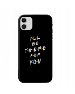 iPhone Back Cover I'll Be There For You