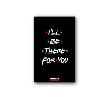 Metallic Fridge Magnet- I'll Be There For You